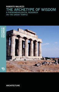 The Archetype of Wisdom. A Phenomenological Research on the Greek Temple – Roberto Malvezzi