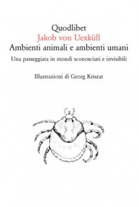 Ambienti animali e umani. I mondi sconosciuti e invisibili di von Uexküll. Leggi Prefazione e incipit (Quodlibet)