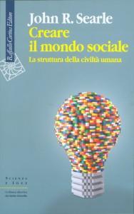 Creare il mondo sociale di John R. Searle (Raffaello Cortina 2010)