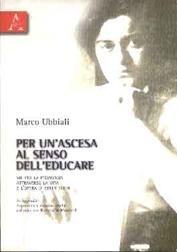 """Presentazione del libro """"Per un'ascesa al senso dell'educare"""" di Marco Ubbiali."""