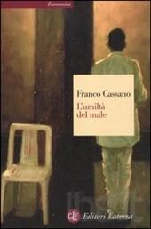 L'umiltà del male secondo Franco Cassano. Recensione di Giacomo Costa