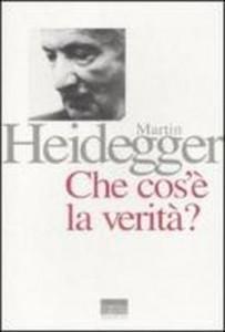 Martin Heidegger: Che cos'è la verità? Sulla nuova edizione italiana