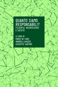 Quanto siamo responsabili? Il volume a cura di Mario De Caro, Andrea Lavazza, Giuseppe Sartori