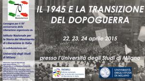 """""""Il 1945 e la transizione del dopoguerra"""" – Università degli Studi di Milano, 22-24 aprile, 2015"""