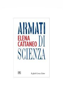 Armati di scienza – Il nuovo libro di Elena Cattaneo